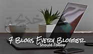 7 Blogs Every Blogger Should Follow
