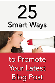 25 Smart Ways to Promote Your Latest Blog Post