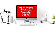 Top 5 Emerging Web Design Trends for 2020