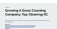 Growing A Great Cleaning Company: Top Cleaning KC - Google Slides