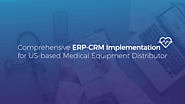 Comprehensive ERP-CRM Implementation for US-based Medical Equipment Distributor | Case Study | AIMDek Technologies