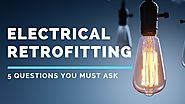 5 Questions You Must Ask Before Electrical Retrofitting