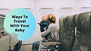 Ways To Travel With Your Baby