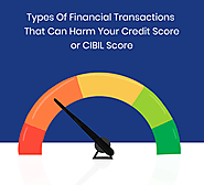 Types Of Financial Transactions That Can Harm Your Credit Score or CIBIL Score