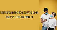 5 Tips you need to know to keep yourself from COVID-19