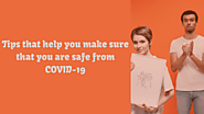Tips that help you make sure that you are safe from COVID-19