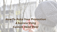 How To Make Your Promotion A Success Using Custom Beanie – Telegraph