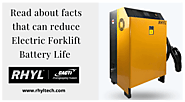 Facts that Can Reduce Electric Forklift Battery Life - Rhyl Tech