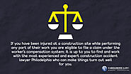 • If you have been injured at a construction site while performing any part of their work you are eligible to file a ...