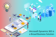 Microsoft Dynamics 365 is a Broad Business Solution
