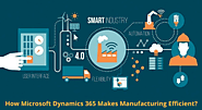 How Microsoft Dynamics 365 Makes Manufacturing Efficient?
