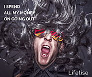 Dear Lifetise: I spend all my money on going out