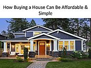 How Buying a House Can Be Affordable & Simple