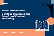 Inbound Marketing Series: 9 Unique Strategies And Benefits of Content Marketing