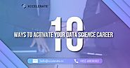10 Ways to Activate Your Data Science Career | Xccelerate