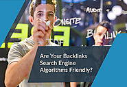 Are Your Backlinks Search Engine Algorithms Friendly?