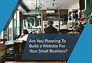 Are You Planning To Build a Website For Your Small Business?