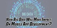 How Big Data Will Make Impact On Mobile App Development? - EXEIdeas – Let's Your Mind Rock