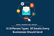 Email Marketing Series:10 Different Types Of Emails Every Business Should Send | Posts by websitedesignlosangeles | B...