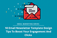 Email Marketing Series: 10 Email Newsletter Template Design Tips To Boost Your Engagement And Clicks