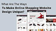 What Are The Ways To Make Online Shopping Website Design Unique?