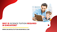 Why is science tuition required in Singapore? – Online PSLE Tuition