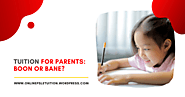 Tuition For Parents: Boon or Bane? – Online PSLE Tuition