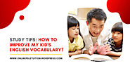 Study tips: How to improve my kid's English vocabulary? – Online PSLE Tuition