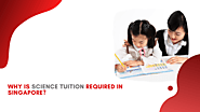 Why is Science tuition required in Singapore?
