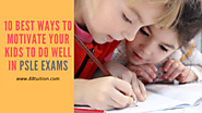 10 BEST WAYS TO MOTIVATE YOUR KIDS TO DO WELL IN PSLE EXAMS – Online Tuition Singapore