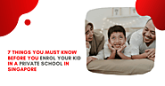 7 Things You Must Know Before You Enrol Your Kid in a Private School in Singapore