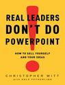 Real Leaders Don't Do PowerPoint shows how to influence and inspire