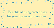Benefits of using cooler bags for your business promotions
