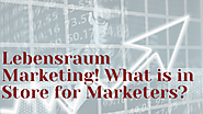 Lebensraum Marketing! What is in Store for Marketers?