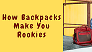 How Backpacks Make You Rookies