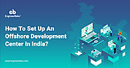 How To Set Up An Offshore Development Center In India?
