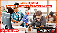 Difference between Computer Delivered and Pen & Paper IELTS Exam | Masterprep
