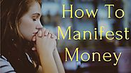 "4 ""Essential"" Tips on How To Manifest Money When You Are Broke"