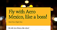 Fly with Aero Mexico, like a boss! | Smore Newsletters