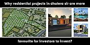 Why Residential Projects in Dholera SIR are more favourite for investors to invest ?