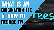 What is an Origination Fee , How it Works
