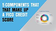 FICO's 5 Factors: The Components That Make up a FICO Credit Score