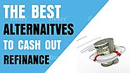 The Best Alternaitves to Cash Out Refinance