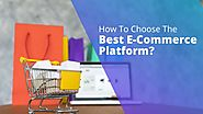 How To Choose The Best E-Commerce Platform?