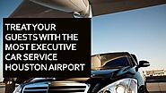 Treat Your Guests With The Most Executive Car Service Houston Airport