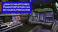 5 ways Chauffeured transportation can be your super savior
