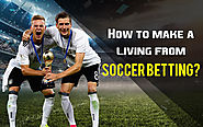 How to make a living from Soccer Betting?