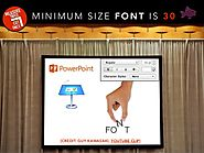 Minimum Size Font when using Powerpoint is 30