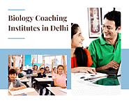 Top 5 Coaching Institutes in Delhi For Biology