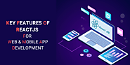 Unveil Key Features of React JS for Web & Mobile App Development